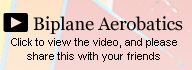 Biplane Aerobatics Video. Click Here
